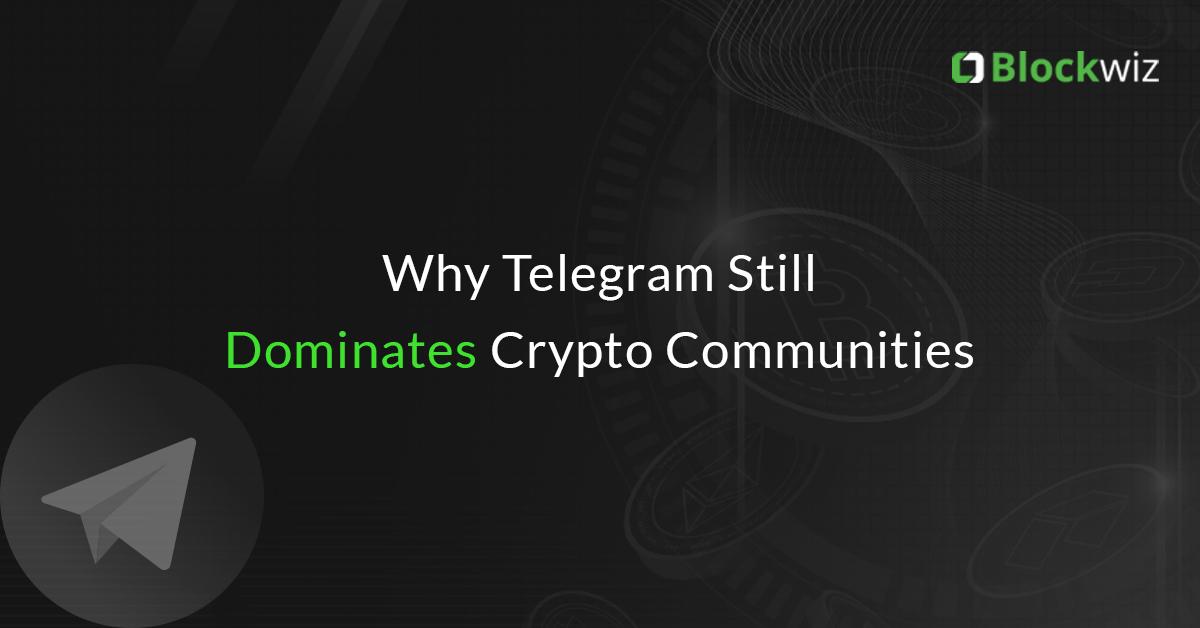 Why-Telegram-Dominates-Crypto-Communities