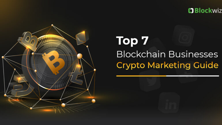 Top 7 Crypto Businesses - Marketing Guide for Blockchain