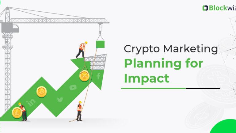 Never Underestimate the Impact of Planning - Crypto Marketing